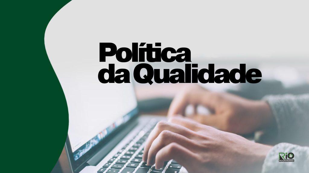 Política da Qualidade da Riograndense Serviços